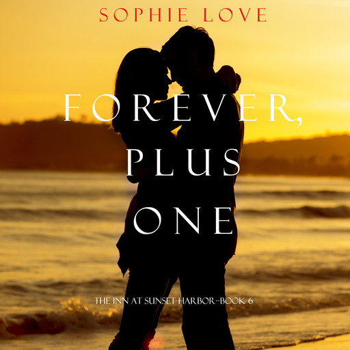 Forever, Plus One (The Inn at Sunset Harbor. Book 6), Sophie Love