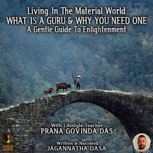 Living In The Material World What Is A Guru & Why You Need One, Jagannatha Dasa