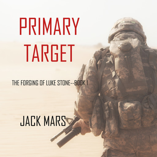 Primary Target: The Forging of Luke Stone. Book #1 (an Action Thriller), Jack Mars