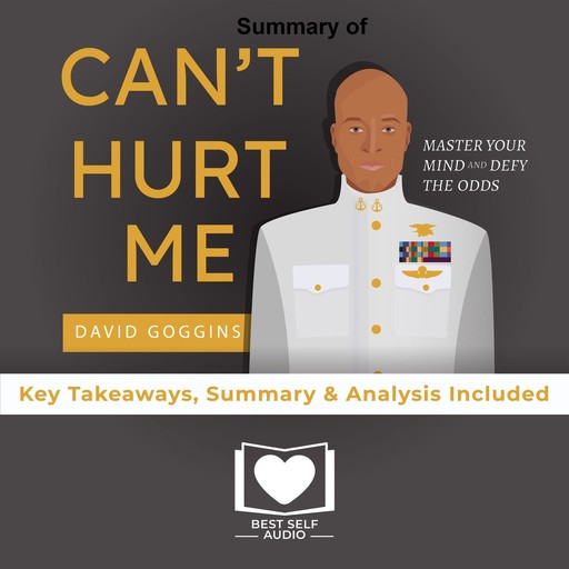 Summary of Can't Hurt Me by David Goggins, Best Self Audio