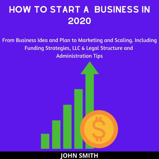 How to Start a Business in 2020:, John Smith