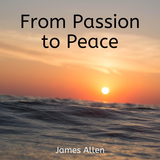 From Passion to Peace, James Allen