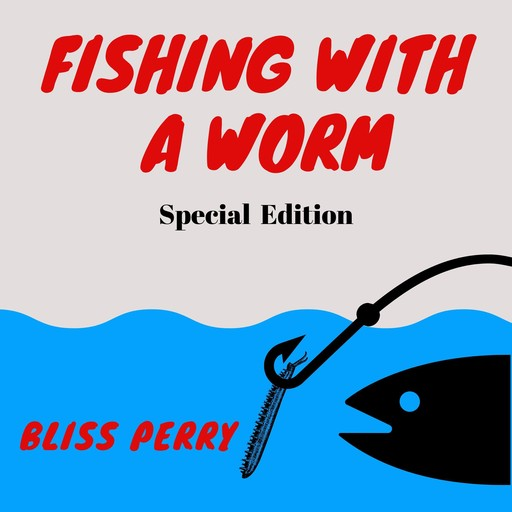 Fishing with a Worm (Special Edition), Bliss Perry
