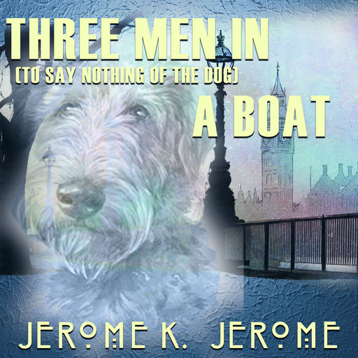 Three Men in a Boat (To Say Nothing of the Dog), Jerome Klapka Jerome