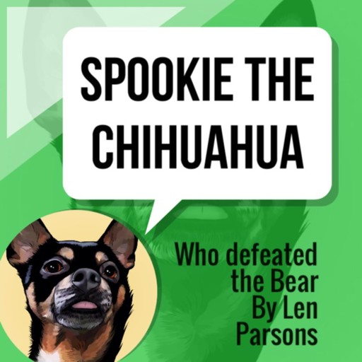 Spookie The Chihuahua : Who Defeated The Bear, Len Parsons