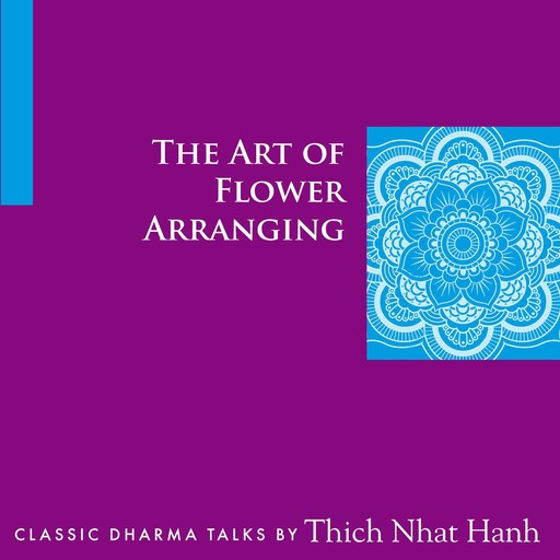 The Art of Flower Arranging, Thich Nhat Hanh