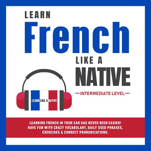 Learn French Like a Native - Intermediate Level, Learn Like A Native