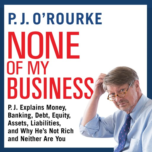 None of My Business, P. J. O'Rourke
