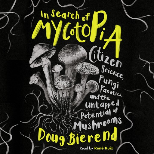 In Search of Mycotopia, Doug Bierend