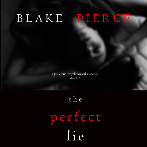 The Perfect Lie (A Jessie Hunt Psychological Suspense Thriller—Book Five), Blake Pierce