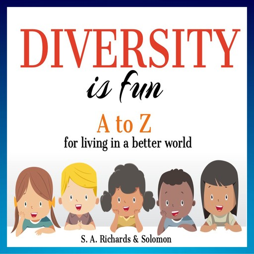 Diversity is Fun: A to Z for Living in a Better World, S.A. Solomon