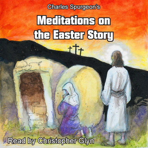 Charles Spurgeon's Meditations On The Easter Story, Charles Spurgeon