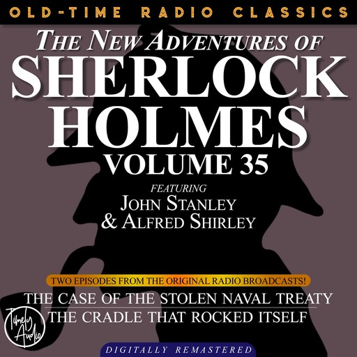 THE NEW ADVENTURES OF SHERLOCK HOLMES, VOLUME 35; EPISODE 1: THE CASE OF THE STOLEN NAVAL TREATY EPISODE 2: THE CRADLE THAT ROCKED ITSELF, Arthur Conan Doyle, Bruce Taylor, Dennis Green, Anthony Bouche
