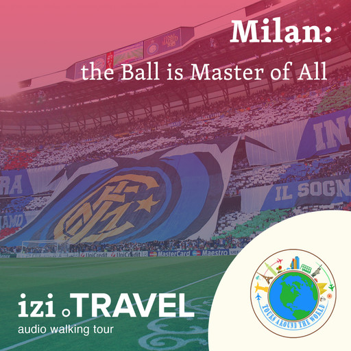"""Football in Milan, or, """"The Ball is Master of All"""", Tours around the world"""