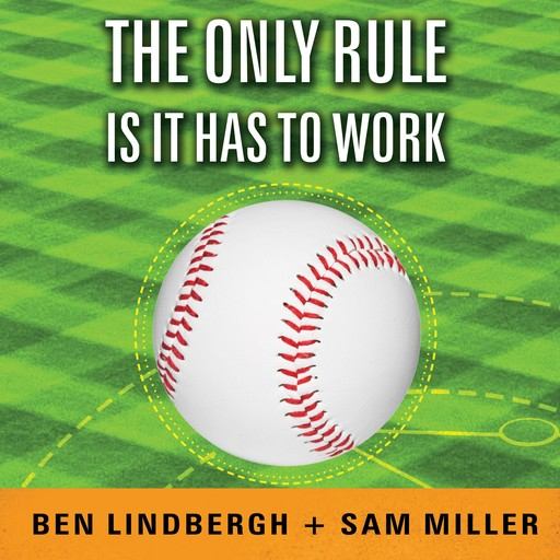 The Only Rule Is It Has to Work, Sam Miller, Ben Lindbergh