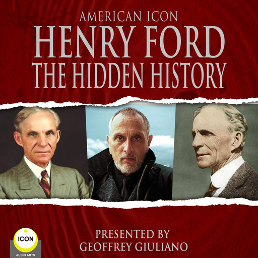 American Icon Henry Ford The Hidden History, Henry Ford
