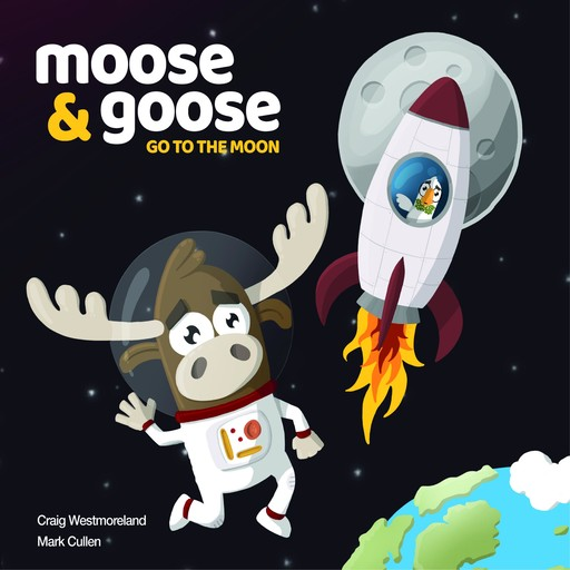 Moose & Goose go to the Moon, Craig Westmoreland, Mark Cullen