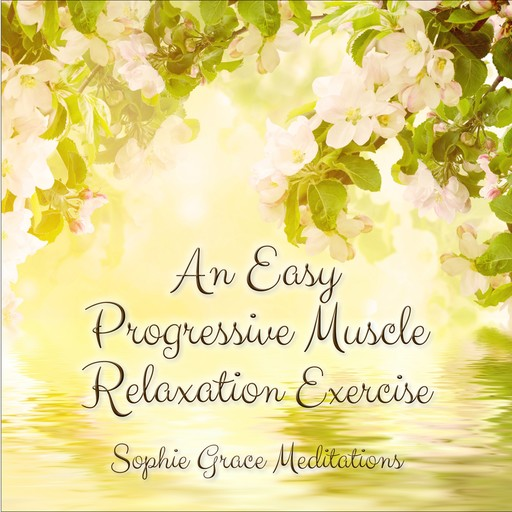 An Easy Progressive Muscle Relaxation Exercise, Sophie Grace Meditations