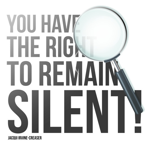 You Have The Right To Remain Silent, Jacqui Irvine-Creaser