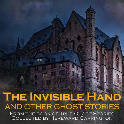 The Invisible Hand and Other Ghost Stories, Hereward Carrington