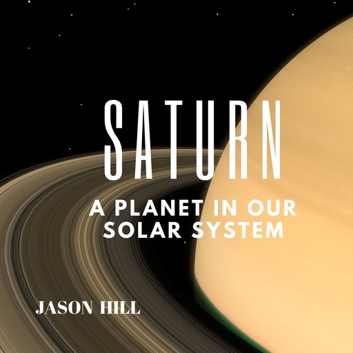 Saturn: A Planet in our Solar System, Jason Hill
