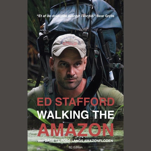 Walking the Amazon - 860 dage til fods langs Amazonfloden, Ed Stafford