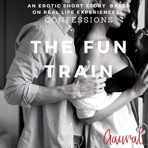 The Fun Train: An Erotic True Life Confession, Aaural Confessions