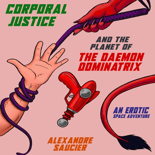 Corporal Justice and the Planet of the Daemon Dominatrix, Alexandre Saucier