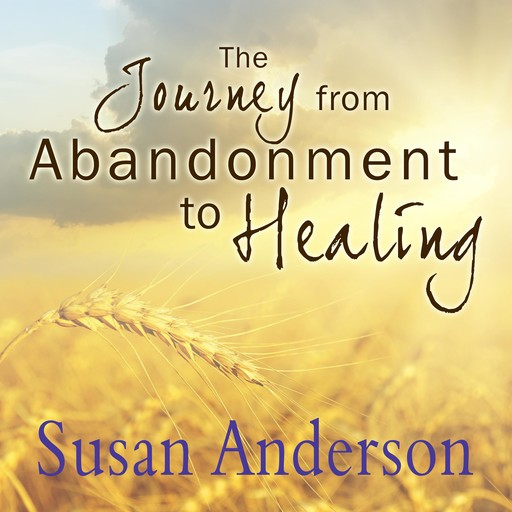 The Journey from Abandonment to Healing, Susan Anderson