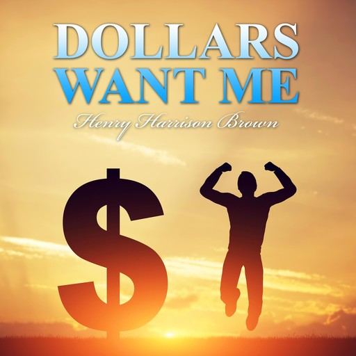 Dollars Want Me, Henry Harrison Brown