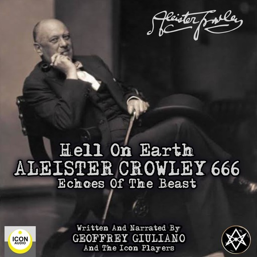 Hell on Earth; Aleister Crowley 666, Echoes of the Beast, Geoffrey Giuliano, The Icon Players