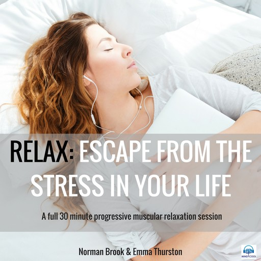 Relax: Escape from the Stress in Your Life. A full 30 minute progressive muscular relaxation session, Norman Brook