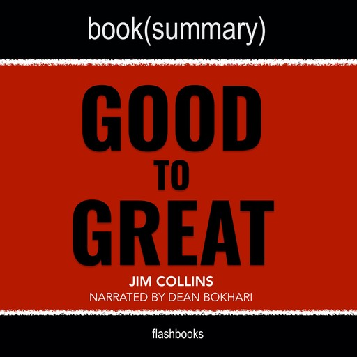 Good to Great by Jim Collins - Book Summary, Dean Bokhari, Flashbooks
