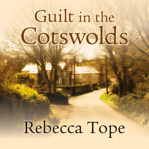 Guilt in the Cotswolds, Rebecca Tope