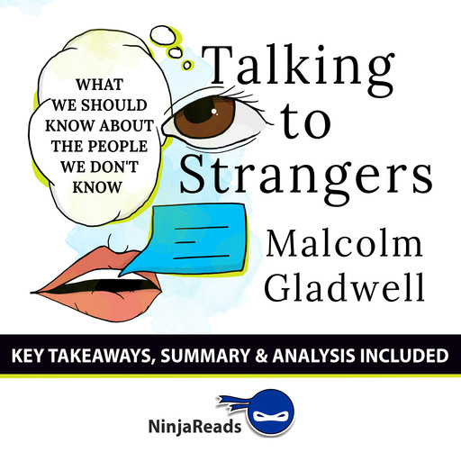 Talking to Strangers: What We Should Know about the People We Don't Know by Malcolm Gladwell: Key Takeaways, Summary & Analysis Included, Ninja Reads