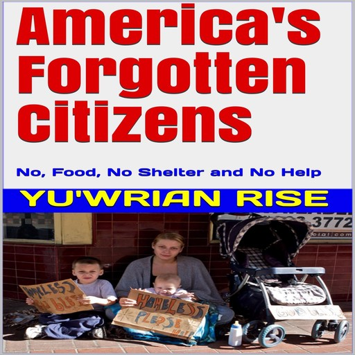 America's Forgotten Citizens: No, Food, No Shelter and No Help, Yu'wrian Rise
