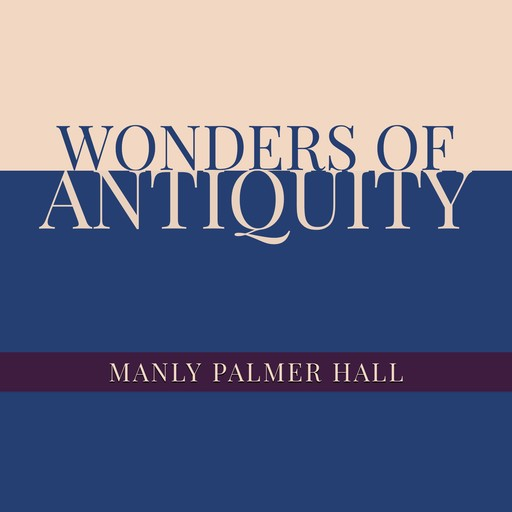 Wonders of Antiquity, Manly Palmer Hall