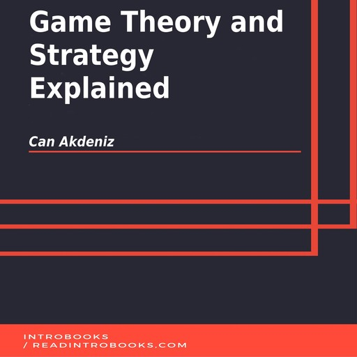 Game Theory and Strategy Explained, Can Akdeniz, Introbooks Team
