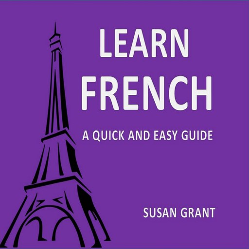 Learn french A Quick and Easy Guide, Susan grant