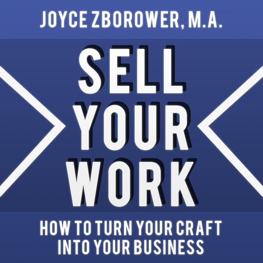 Sell Your Work -- How To Turn Your Craft Into Your Business, M.A., Joyce Zborower