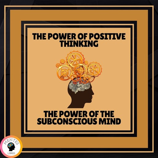 Power of Positive Thinking, The - The Power of the Subconscious Mind, MENTES LIBRES