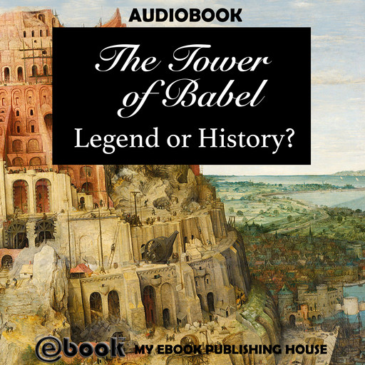 The Tower of Babel: Legend or History?, My Ebook Publishing House