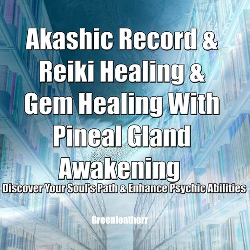 Akashic Record & Reiki Healing & Gem Healing With Pineal Gland Awakening - Discover Your Soul's Path & Enhance Psychic Abilities, Greenleatherr