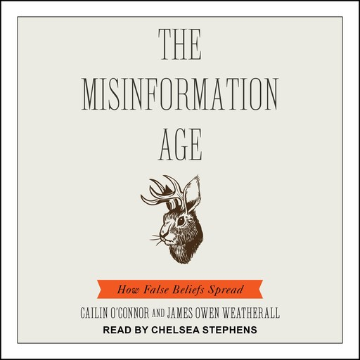 The Misinformation Age, James Owen Weatherall, Cailin O'Connor