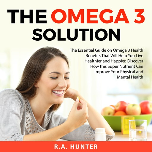 The Omega 3 Solution, R.A. Hunter