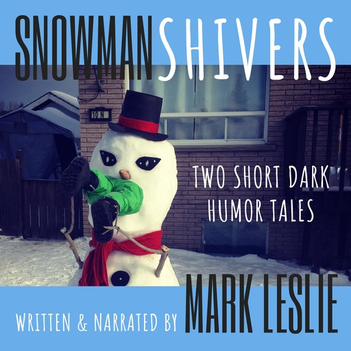 Snowman Shivers: Two Dark Humor Tales About Snowmen, Mark Leslie