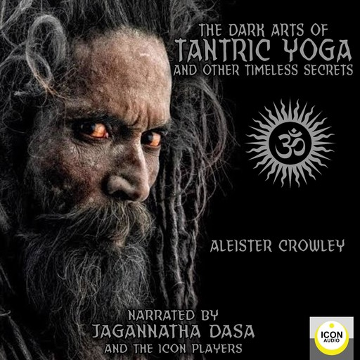 The Dark Arts of Tantric Yoga and Other Timeless Secrets, Aleister Crowley