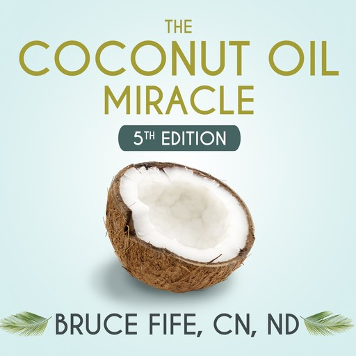 The Coconut Oil Miracle, CN, ND, Bruce Fife