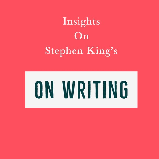 Insights on Stephen King's On Writing, Swift Reads