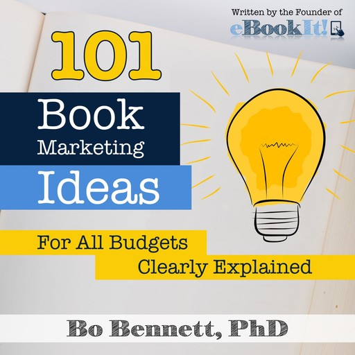 101 Book Marketing Ideas for All Budgets: Clearly Defined, Bo Bennett